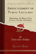 Announcement of Public Lectures: Manhattan, the Bronx; First Course: October-December (Classic Reprint)