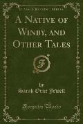 A Native of Winby, and Other Tales (Classic Reprint)