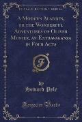 A Modern Aladdin, or the Wonderful Adventures of Oliver Munier, an Extravaganza in Four Acts (Classic Reprint)
