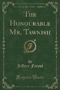 The Honourable Mr. Tawnish (Classic Reprint)