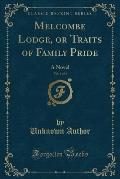 Melcombe Lodge, or Traits of Family Pride, Vol. 1 of 4: A Novel (Classic Reprint)