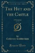 The Hut and the Castle, Vol. 4 of 4: A Romance (Classic Reprint)