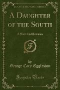 A Daughter of the South: A War's End Romance (Classic Reprint)