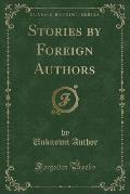 Stories by Foreign Authors (Classic Reprint)