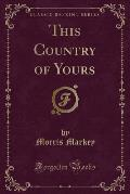 This Country of Yours (Classic Reprint)