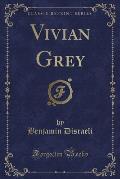 Vivian Grey (Classic Reprint)