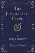 The Jumping-Off Place (Classic Reprint)