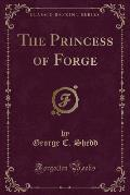The Princess of Forge (Classic Reprint)