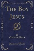 The Boy Jesus (Classic Reprint)