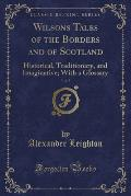 Wilsons Tales of the Borders and of Scotland, Vol. 5: Historical, Traditionary, and Imaginative; With a Glossary (Classic Reprint)