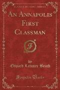 An Annapolis First Classman (Classic Reprint)