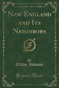 New England and Its Neighbors (Classic Reprint)