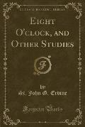 Eight O'Clock, and Other Studies (Classic Reprint)