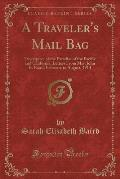 A Traveler's Mail Bag: Descriptive of the Paradise of the Pacific and California, Letters from Mrs. John E. Baird, February to August, 1914 (