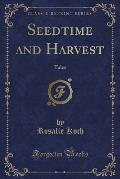 Seedtime and Harvest: Tales (Classic Reprint)