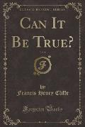Can It Be True?, Vol. 1 (Classic Reprint)