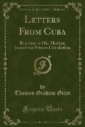 Letters from Cuba: By a Son to His Mother; Issued for Private Circulation (Classic Reprint)
