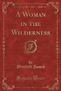 A Woman in the Wilderness (Classic Reprint)