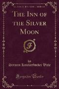 The Inn of the Silver Moon (Classic Reprint)