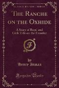 The Ranche on the Oxhide: A Story of Boys' and Girls' Life on the Frontier (Classic Reprint)