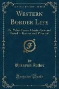 Western Border Life: Or, What Fanny Hunter Saw and Heard in Kanzas and Missouri (Classic Reprint)