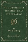 Recollections of the Mess-Table and the Stage (Classic Reprint)