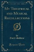 My Theatrical and Musical Recollections (Classic Reprint)