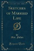 Sketches of Married Life (Classic Reprint)