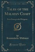 Tales of the Malayan Coast: From Penang to the Philippines (Classic Reprint)