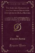 The Life and Exploits of the Ingenious Gentleman Don Quixote de La Mancha, Vol. 2 of 2: Translated from the Original Spanish of Miguel de Cervantes Sa