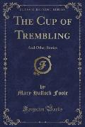 The Cup of Trembling: And Other Stories (Classic Reprint)