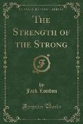 The Strength of the Strong (Classic Reprint)