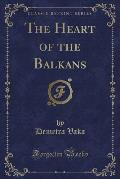 The Heart of the Balkans (Classic Reprint)