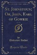 St. Johnstoun; Or, John, Earl of Gowrie, Vol. 3 of 3 (Classic Reprint)