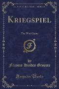 Kriegspiel: The War Game (Classic Reprint)