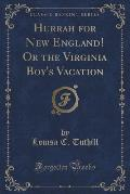 Hurrah for New England! or the Virginia Boy's Vacation (Classic Reprint)