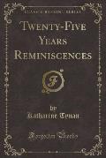 Twenty-Five Years Reminiscences (Classic Reprint)