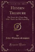 Hidden Treasure: The Story of a Chore Boy, Who Made the Old Farm Pay (Classic Reprint)