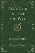 All's Fair in Love and War (Classic Reprint)