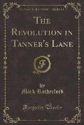 The Revolution in Tanner's Lane (Classic Reprint)