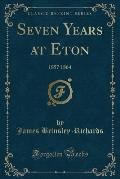 Seven Years at Eton: 1857 1864 (Classic Reprint)