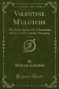 Valentine M'Clutchy, Vol. 3 of 3: The Irish Agent; Or, Chronicles of the Castle Cumber Property (Classic Reprint)