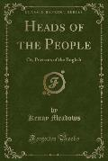 Heads of the People: Or, Portraits of the English (Classic Reprint)