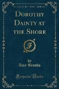 Dorothy Dainty at the Shore (Classic Reprint)