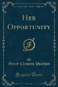 Her Opportunity (Classic Reprint)