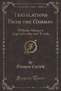 Translations from the German, Vol. 2: Wilhelm Meister's Apprenticeship and Travels (Classic Reprint)