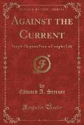 Against the Current: Simple Chapters from a Complex Life (Classic Reprint)