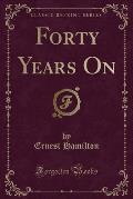 Forty Years on (Classic Reprint)