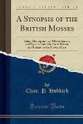 A   Synopsis of the British Mosses: Being Descriptions of All the Genera and Species Found in Great Britain and Ireland to the Present Date (Classic R