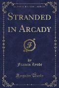 Stranded in Arcady (Classic Reprint)